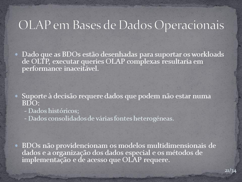 Dado que as BDOs estão desenhadas para suportar os workloads de OLTP, executar queries OLAP complexas resultaria em performance inaceitável. Suporte à