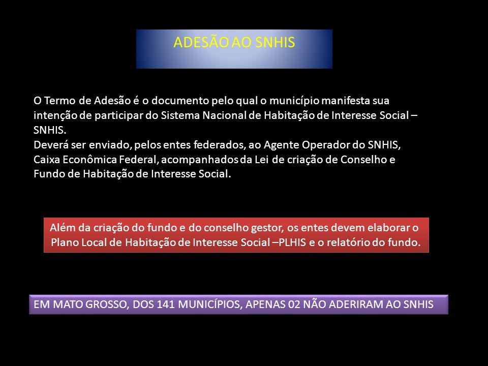 ADESÃO AO SNHIS O Termo de Adesão é o documento pelo qual o município manifesta sua intenção de participar do Sistema Nacional de Habitação de Interes
