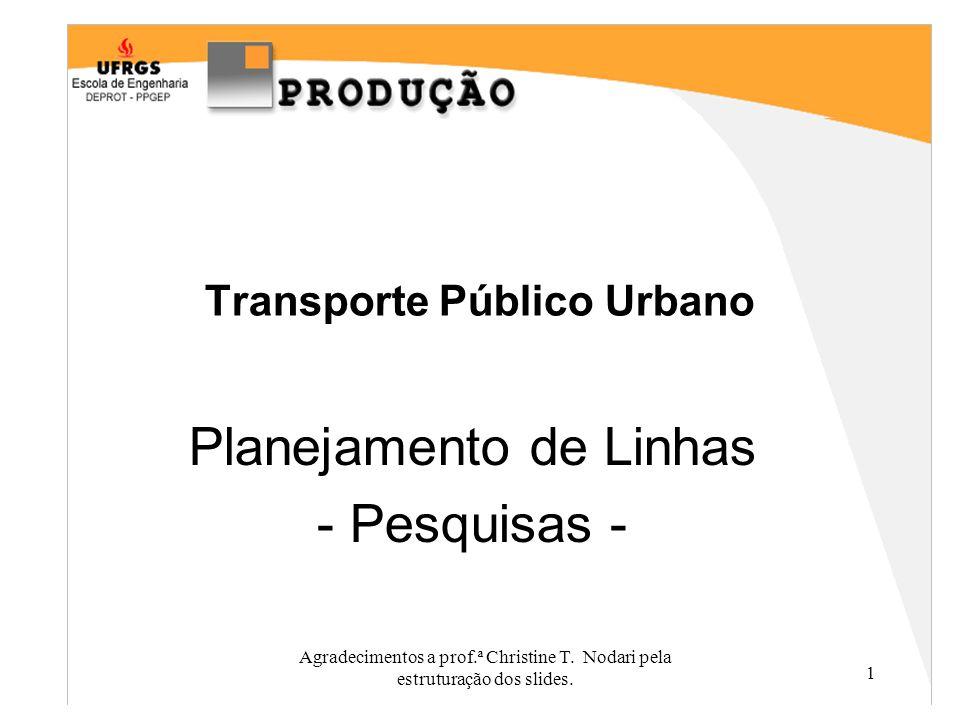 1 Transporte Público Urbano Planejamento de Linhas - Pesquisas - Agradecimentos a prof.ª Christine T. Nodari pela estruturação dos slides.