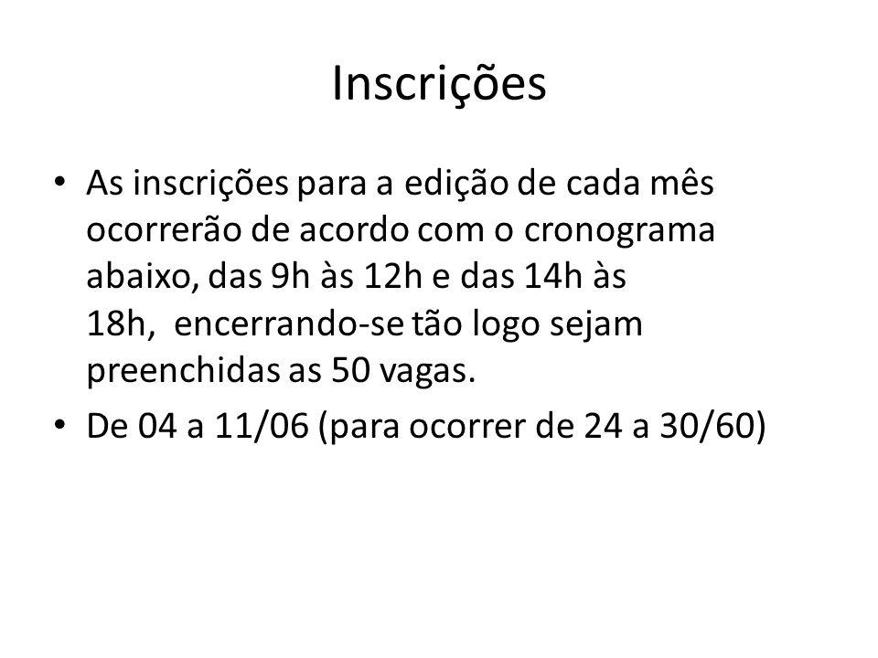 Inscrições As inscrições para a edição de cada mês ocorrerão de acordo com o cronograma abaixo, das 9h às 12h e das 14h às 18h, encerrando-se tão logo sejam preenchidas as 50 vagas.