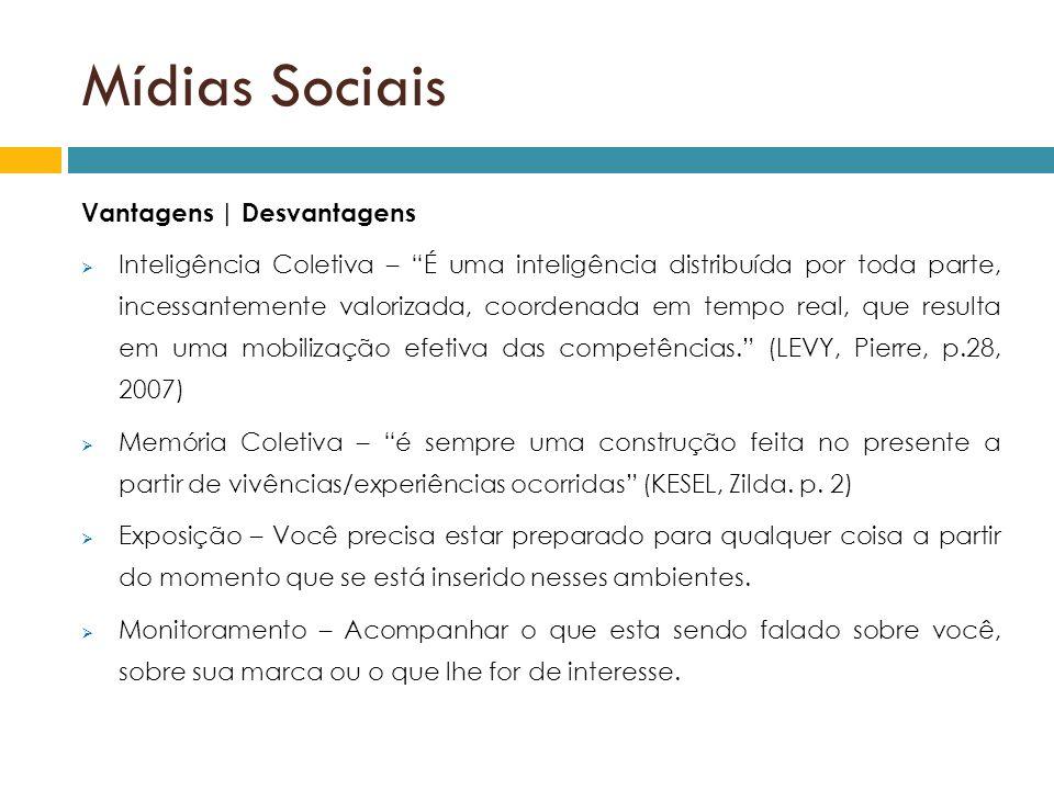 Mídias Sociais Vantagens | Desvantagens Inteligência Coletiva – É uma inteligência distribuída por toda parte, incessantemente valorizada, coordenada