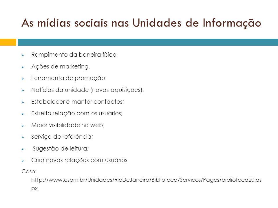 As mídias sociais nas Unidades de Informação Rompimento da barreira física Ações de marketing. Ferramenta de promoção; Notícias da unidade (novas aqui