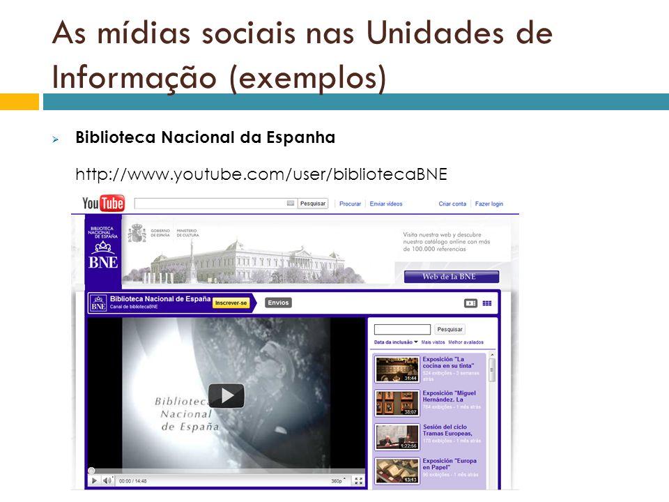 As mídias sociais nas Unidades de Informação (exemplos) Biblioteca Nacional da Espanha http://www.youtube.com/user/bibliotecaBNE