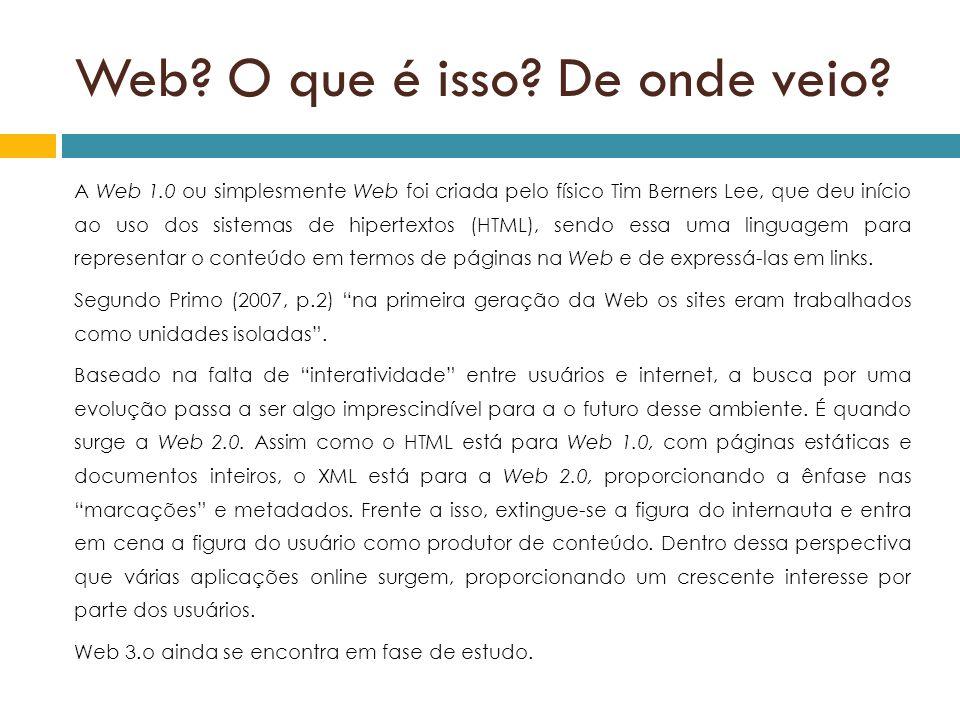 Web? O que é isso? De onde veio? A Web 1.0 ou simplesmente Web foi criada pelo físico Tim Berners Lee, que deu início ao uso dos sistemas de hipertext