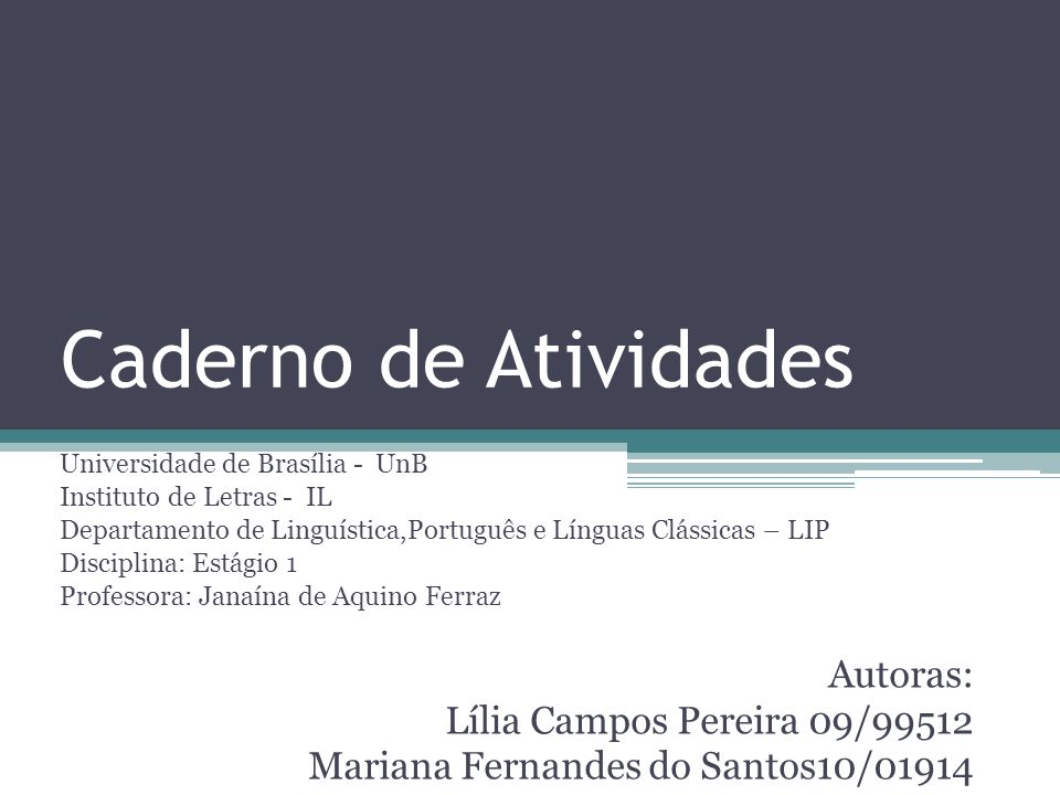 Caderno de Atividades Universidade de Brasília - UnB Instituto de Letras - IL Departamento de Linguística,Português e Línguas Clássicas – LIP Discipli