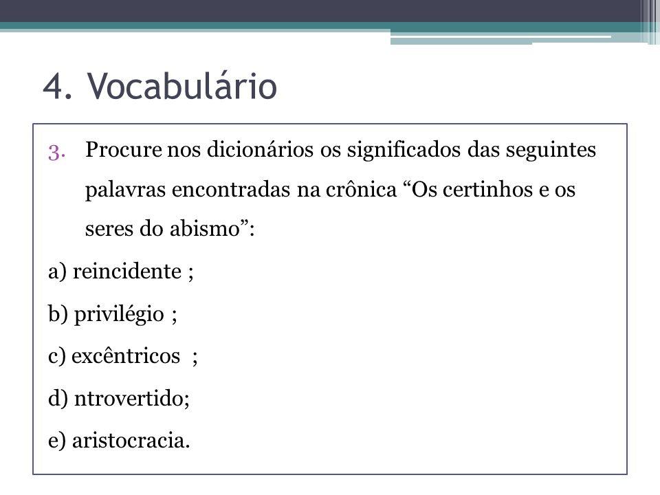4. Vocabulário 3.Procure nos dicionários os significados das seguintes palavras encontradas na crônica Os certinhos e os seres do abismo: a) reinciden