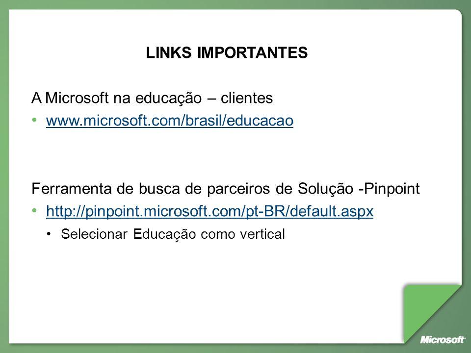 LINKS IMPORTANTES A Microsoft na educação – clientes www.microsoft.com/brasil/educacao Ferramenta de busca de parceiros de Solução -Pinpoint http://pi