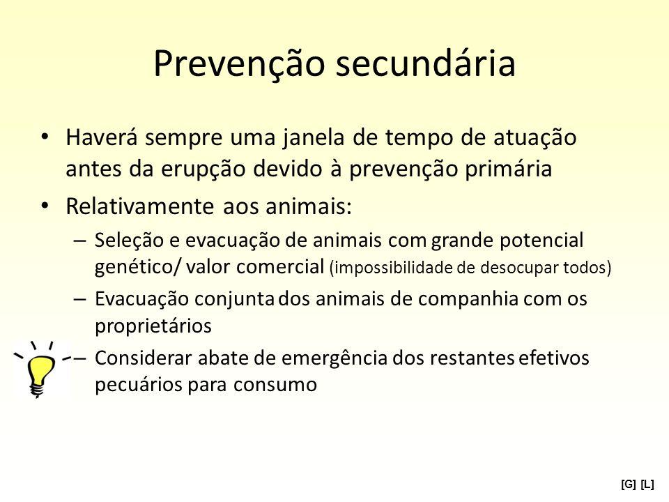 Prevenção secundária Haverá sempre uma janela de tempo de atuação antes da erupção devido à prevenção primária Relativamente aos animais: – Seleção e