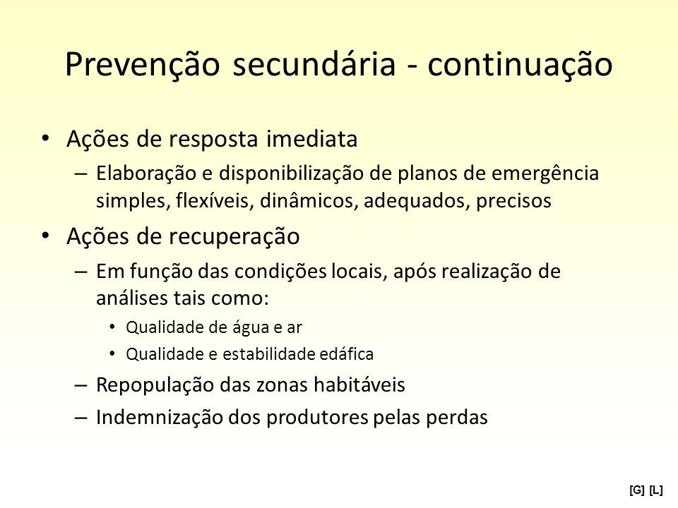 Prevenção secundária - continuação Ações de resposta imediata – Elaboração e disponibilização de planos de emergência simples, flexíveis, dinâmicos, a