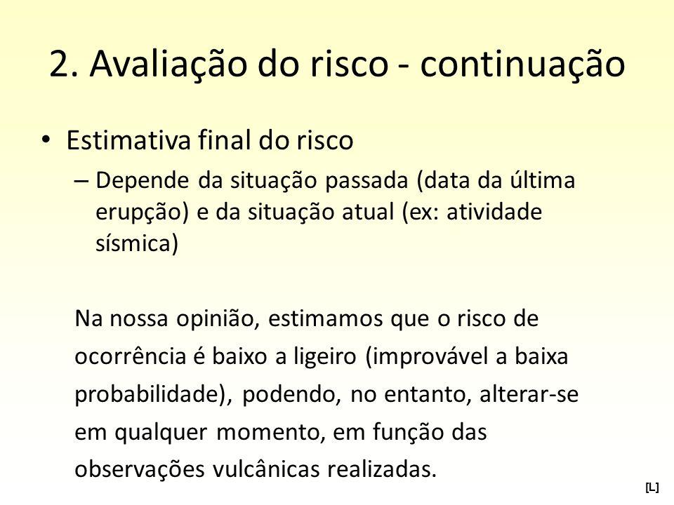 2. Avaliação do risco - continuação Estimativa final do risco – Depende da situação passada (data da última erupção) e da situação atual (ex: atividad