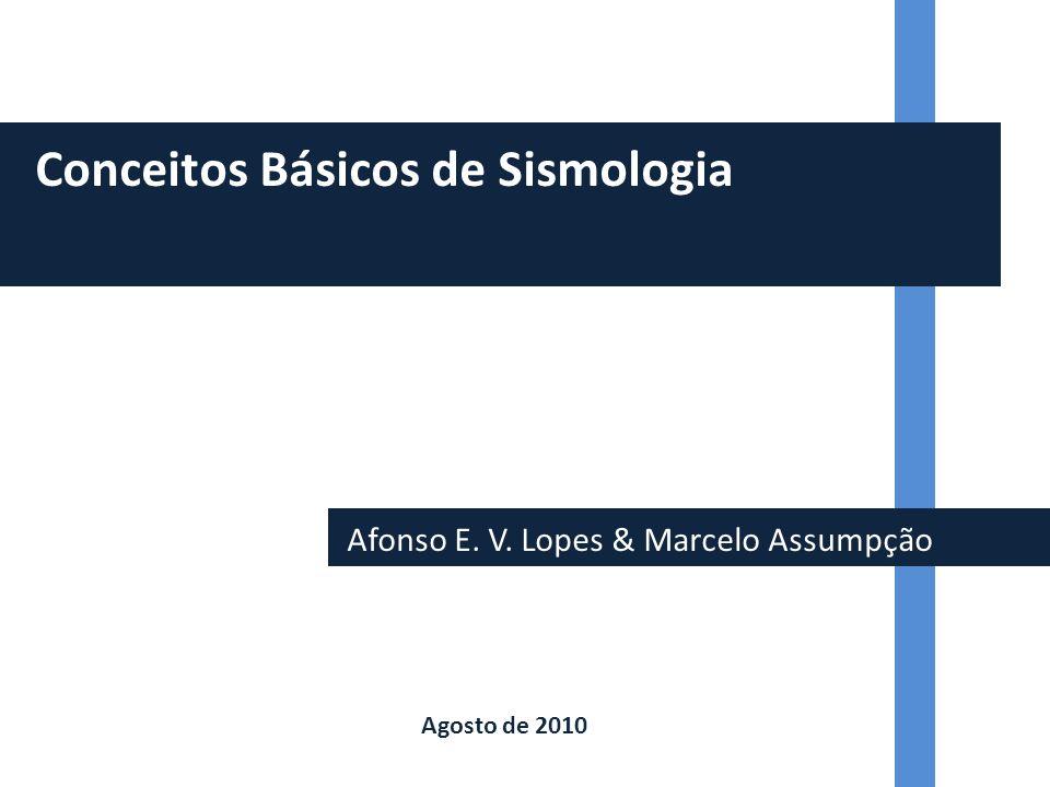 Afonso E. V. Lopes & Marcelo Assumpção Conceitos Básicos de Sismologia Agosto de 2010