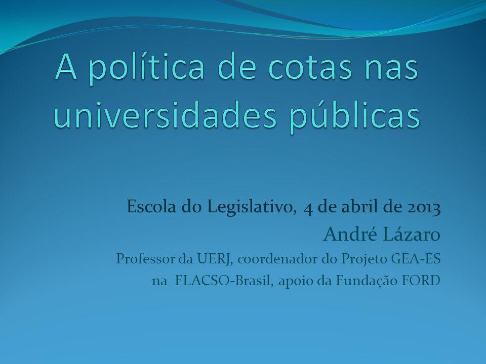 Escola do Legislativo, 4 de abril de 2013 André Lázaro Professor da UERJ, coordenador do Projeto GEA-ES na FLACSO-Brasil, apoio da Fundação FORD