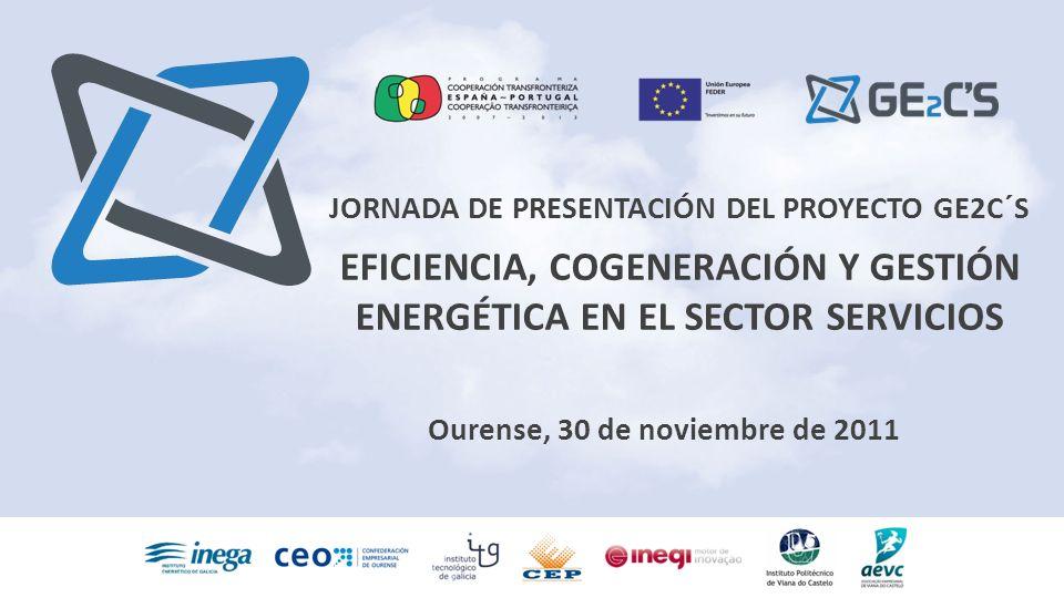 Jornada de presentación del proyecto GE2C´S JORNADA DE PRESENTACIÓN DEL PROYECTO GE2C´S EFICIENCIA, COGENERACIÓN Y GESTIÓN ENERGÉTICA EN EL SECTOR SER