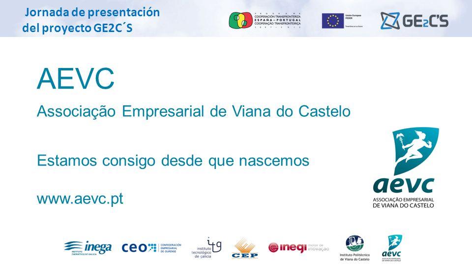 Jornada de presentación del proyecto GE2C´S AEVC Associação Empresarial de Viana do Castelo Estamos consigo desde que nascemos www.aevc.pt