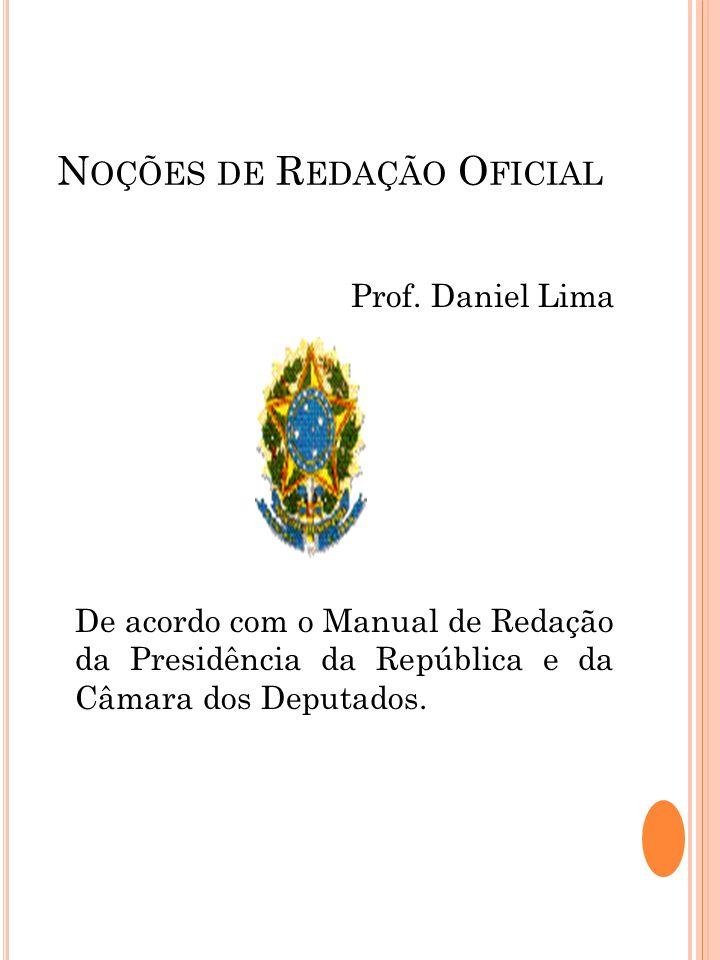 N OÇÕES DE R EDAÇÃO O FICIAL Prof. Daniel Lima De acordo com o Manual de Redação da Presidência da República e da Câmara dos Deputados.