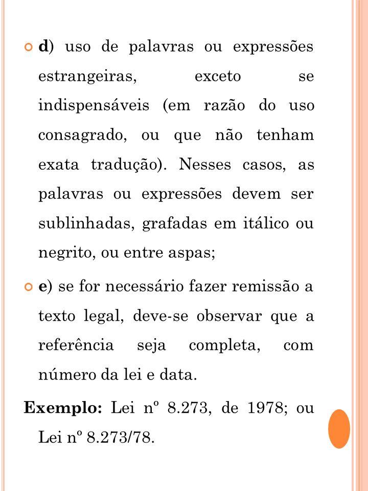 d ) uso de palavras ou expressões estrangeiras, exceto se indispensáveis (em razão do uso consagrado, ou que não tenham exata tradução). Nesses casos,