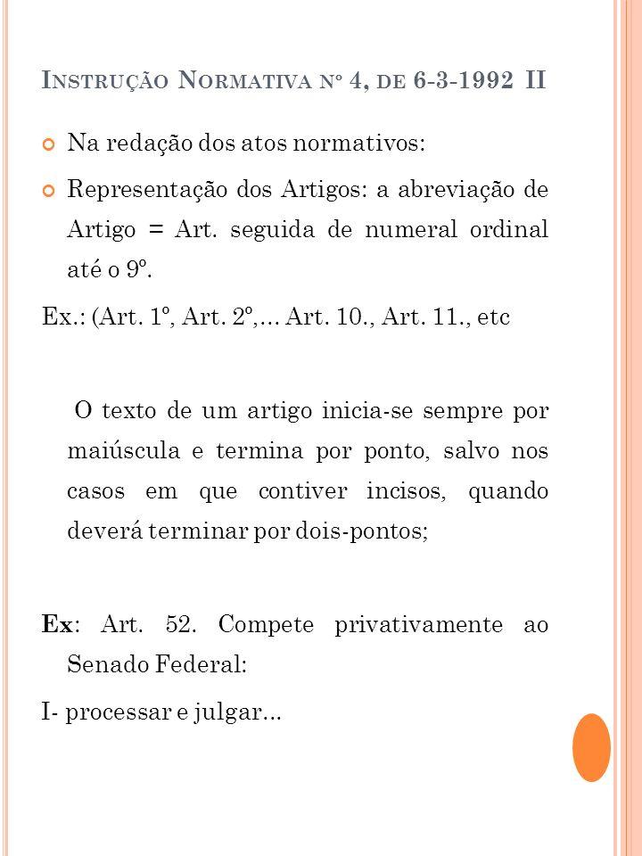 I NSTRUÇÃO N ORMATIVA Nº 4, DE 6-3-1992 II Na redação dos atos normativos: Representação dos Artigos: a abreviação de Artigo = Art. seguida de numeral
