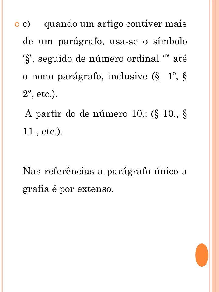 c) quando um artigo contiver mais de um parágrafo, usa-se o símbolo §, seguido de número ordinal º até o nono parágrafo, inclusive (§ 1º, § 2º, etc.).