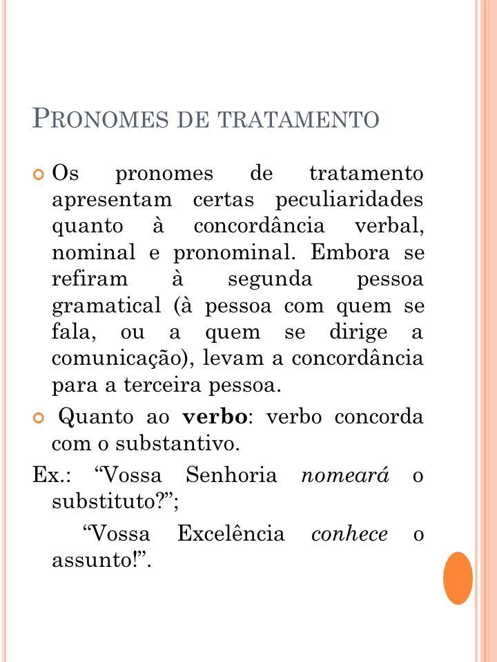 P RONOMES DE TRATAMENTO Os pronomes de tratamento apresentam certas peculiaridades quanto à concordância verbal, nominal e pronominal. Embora se refir