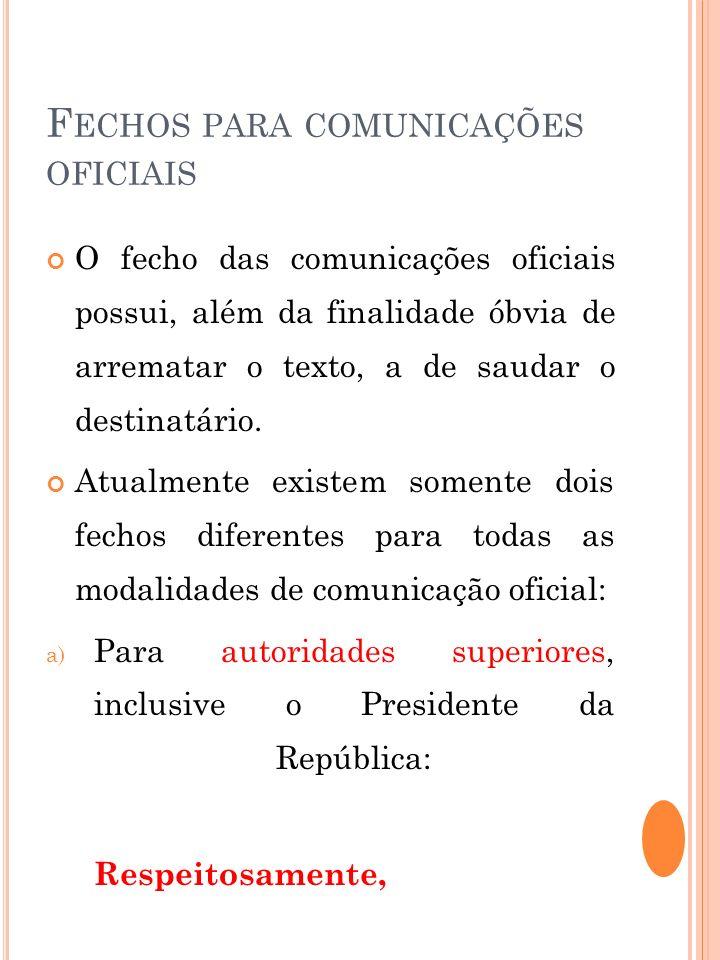 F ECHOS PARA COMUNICAÇÕES OFICIAIS O fecho das comunicações oficiais possui, além da finalidade óbvia de arrematar o texto, a de saudar o destinatário