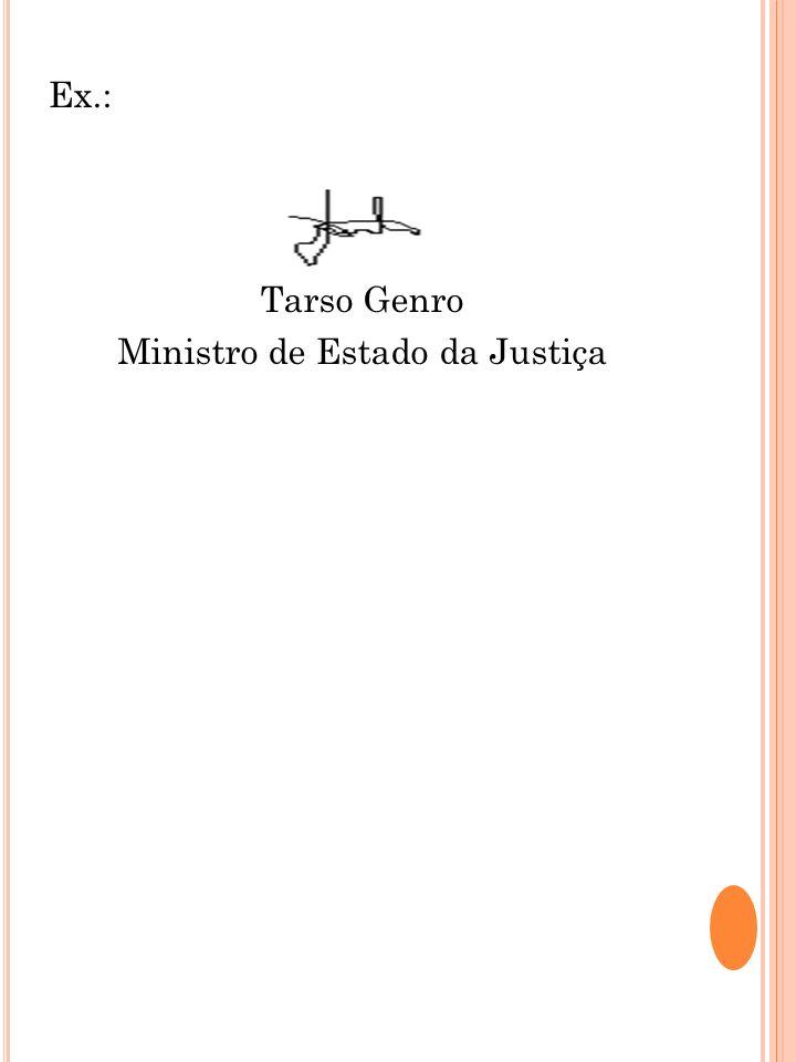 Ex.: Tarso Genro Ministro de Estado da Justiça