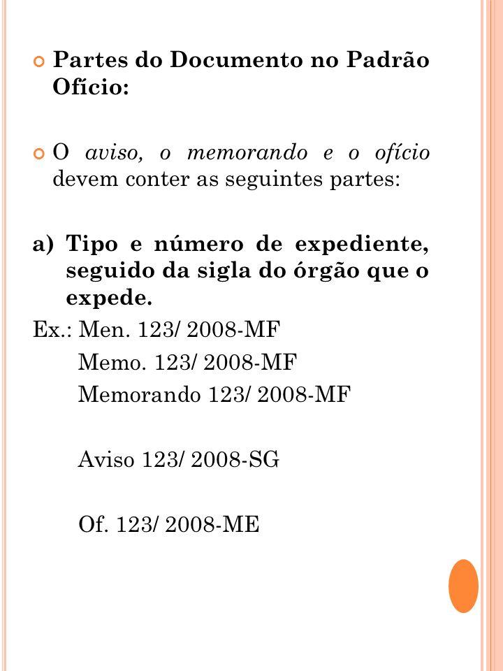 Partes do Documento no Padrão Ofício: O aviso, o memorando e o ofício devem conter as seguintes partes: a) Tipo e número de expediente, seguido da sig