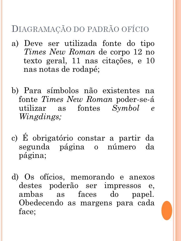 D IAGRAMAÇÃO DO PADRÃO OFÍCIO a) Deve ser utilizada fonte do tipo Times New Roman de corpo 12 no texto geral, 11 nas citações, e 10 nas notas de rodap