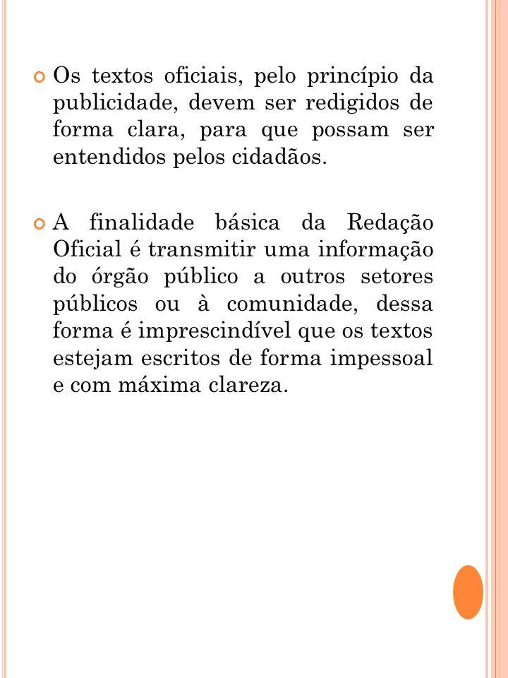 Os textos oficiais, pelo princípio da publicidade, devem ser redigidos de forma clara, para que possam ser entendidos pelos cidadãos. A finalidade bás