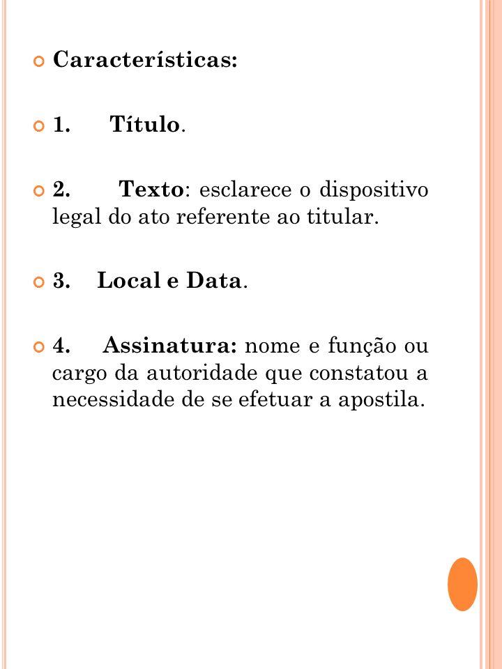 Características: 1. Título. 2. Texto : esclarece o dispositivo legal do ato referente ao titular. 3. Local e Data. 4. Assinatura: nome e função ou car
