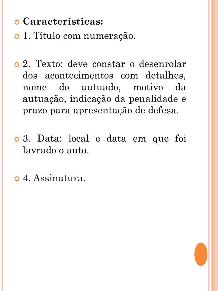 Características: 1. Título com numeração. 2. Texto: deve constar o desenrolar dos acontecimentos com detalhes, nome do autuado, motivo da autuação, in