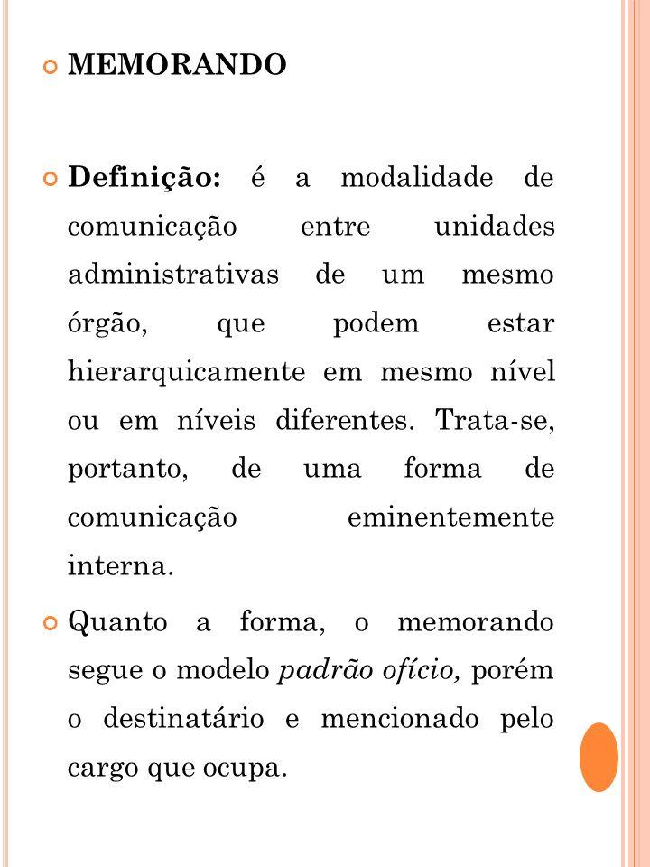 MEMORANDO Definição: é a modalidade de comunicação entre unidades administrativas de um mesmo órgão, que podem estar hierarquicamente em mesmo nível o