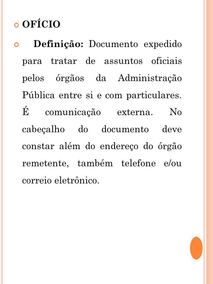 OFÍCIO Definição: Documento expedido para tratar de assuntos oficiais pelos órgãos da Administração Pública entre si e com particulares. É comunicação
