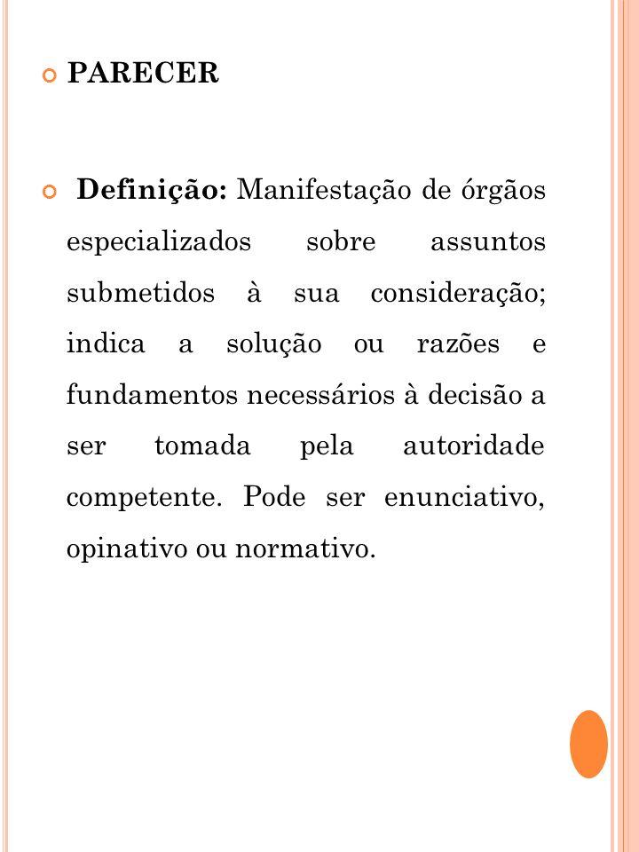 PARECER Definição: Manifestação de órgãos especializados sobre assuntos submetidos à sua consideração; indica a solução ou razões e fundamentos necess