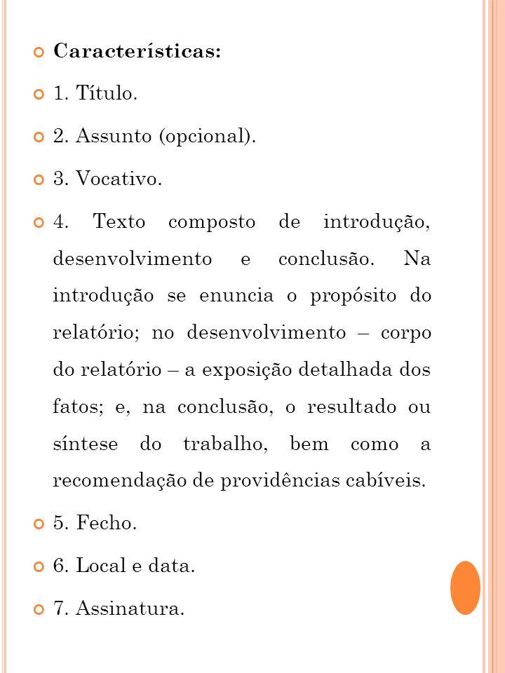 Características: 1. Título. 2. Assunto (opcional). 3. Vocativo. 4. Texto composto de introdução, desenvolvimento e conclusão. Na introdução se enuncia