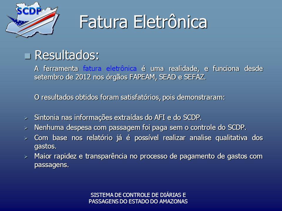 Fatura Eletrônica SISTEMA DE CONTROLE DE DIÁRIAS E PASSAGENS DO ESTADO DO AMAZONAS Resultados: Resultados: A ferramenta é uma realidade, e funciona desde setembro de 2012 nos órgãos FAPEAM, SEAD e SEFAZ.