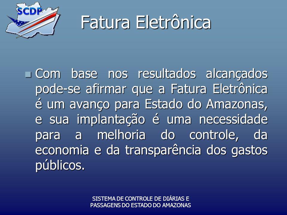Fatura Eletrônica SISTEMA DE CONTROLE DE DIÁRIAS E PASSAGENS DO ESTADO DO AMAZONAS Com base nos resultados alcançados pode-se afirmar que a Fatura Ele