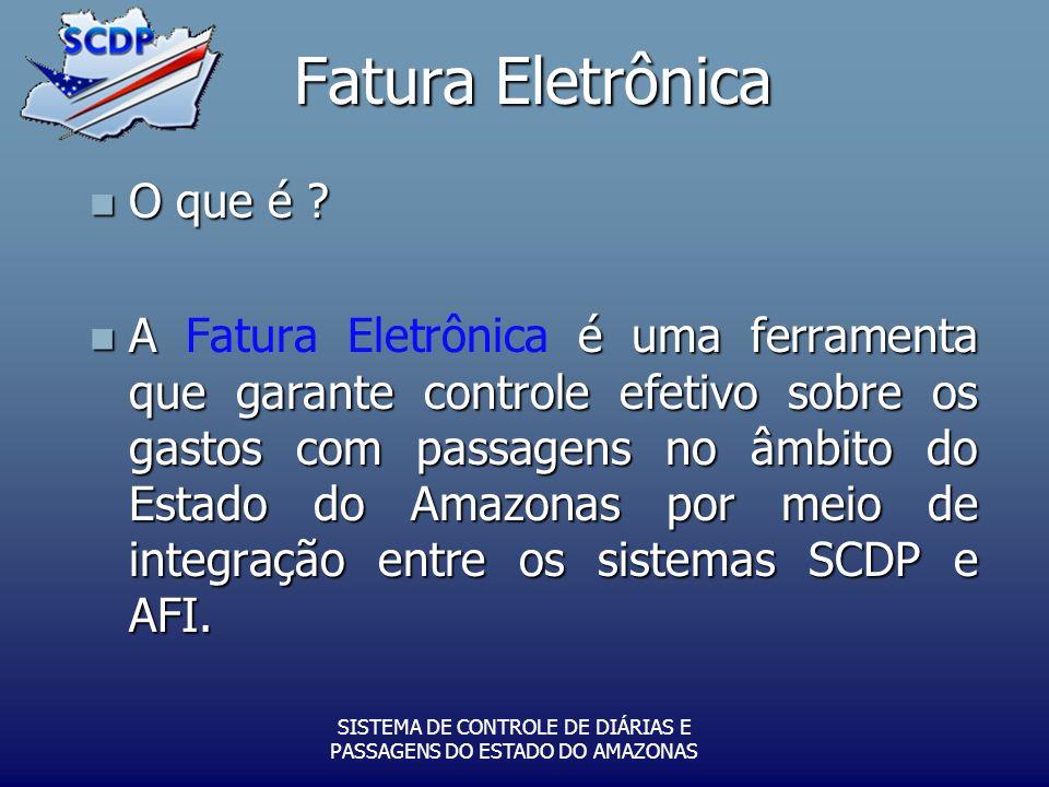Fatura Eletrônica O que é ? O que é ? A é uma ferramenta que garante controle efetivo sobre os gastos com passagens no âmbito do Estado do Amazonas po