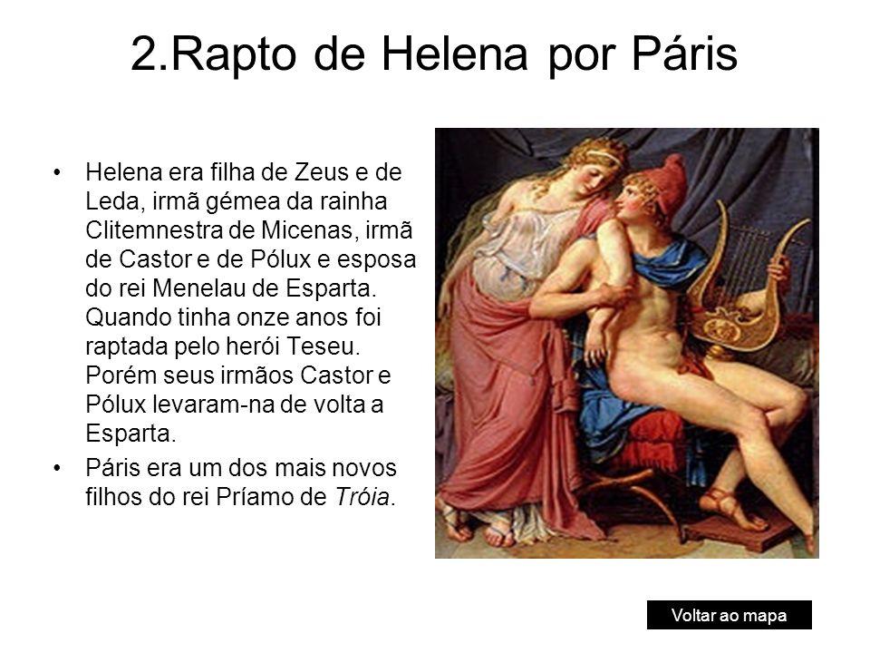 2.Rapto de Helena por Páris Helena era filha de Zeus e de Leda, irmã gémea da rainha Clitemnestra de Micenas, irmã de Castor e de Pólux e esposa do rei Menelau de Esparta.