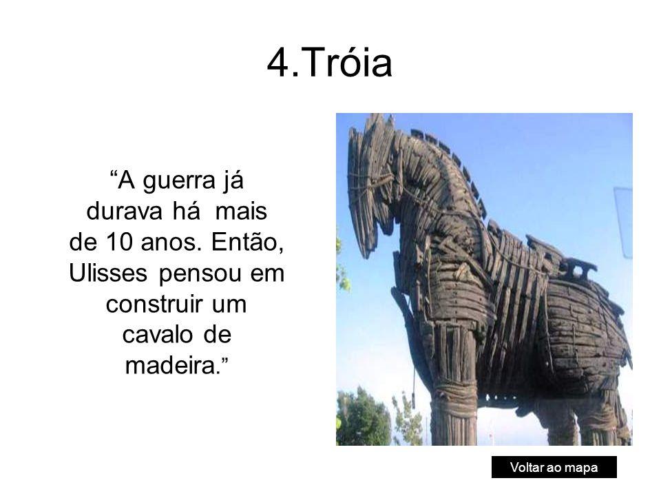 4.Tróia A guerra já durava há mais de 10 anos.