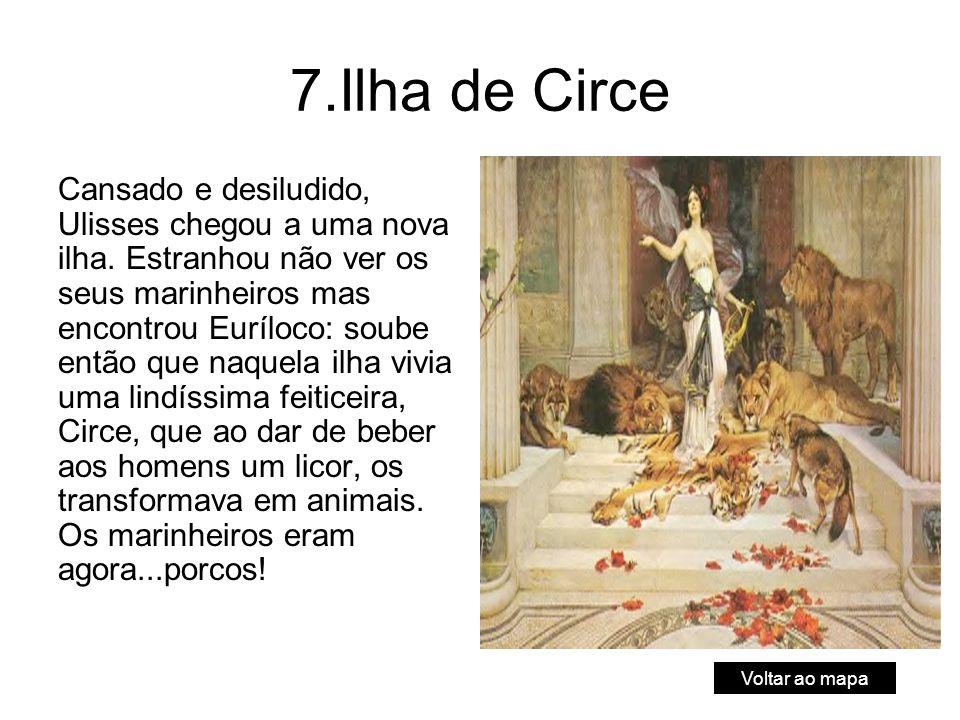7.Ilha de Circe Cansado e desiludido, Ulisses chegou a uma nova ilha.