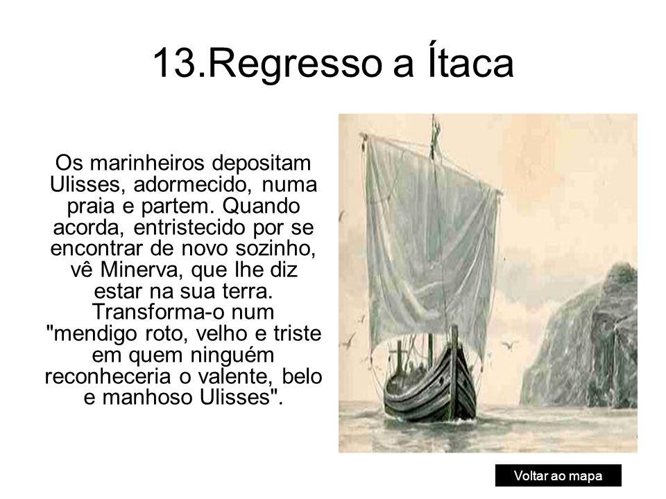 13.Regresso a Ítaca Os marinheiros depositam Ulisses, adormecido, numa praia e partem.