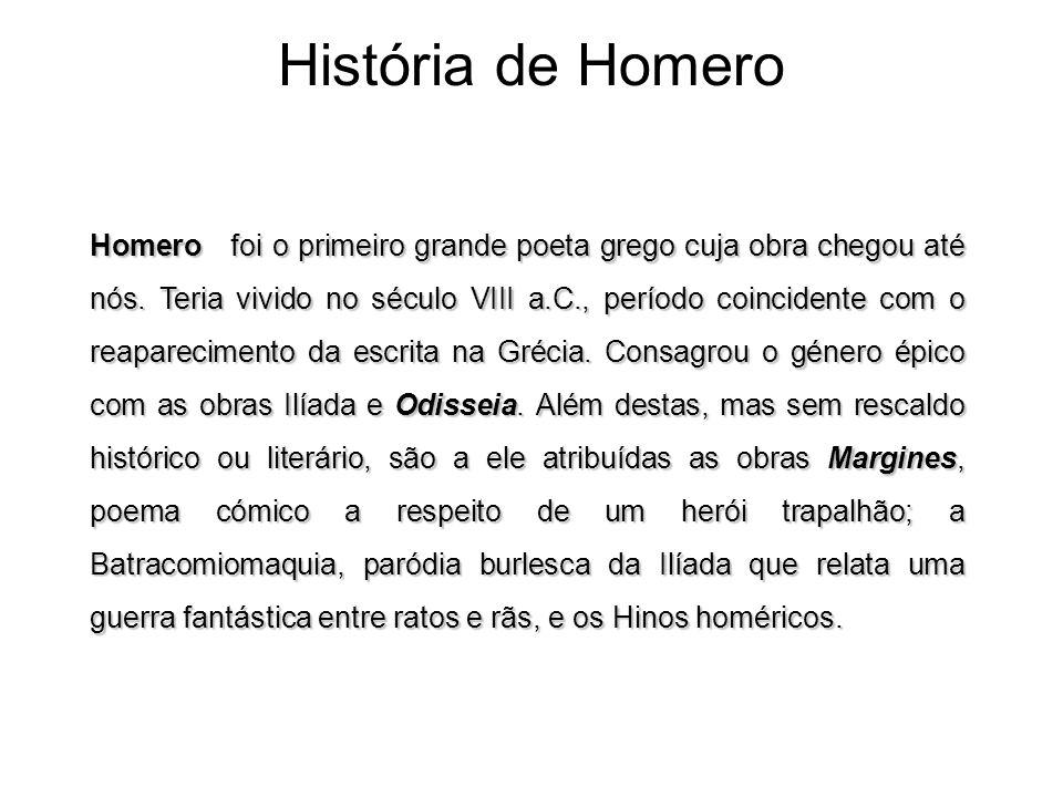 História de Homero Homero foi o primeiro grande poeta grego cuja obra chegou até nós.