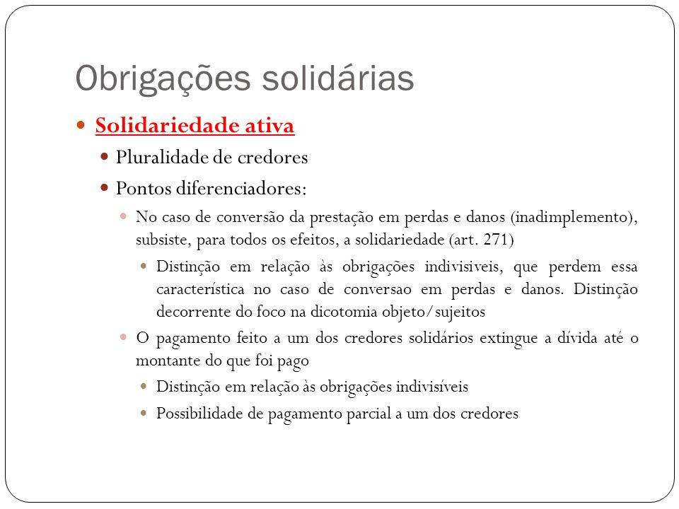 Obrigações solidárias Solidariedade ativa Pluralidade de credores Pontos diferenciadores: No caso de conversão da prestação em perdas e danos (inadimp