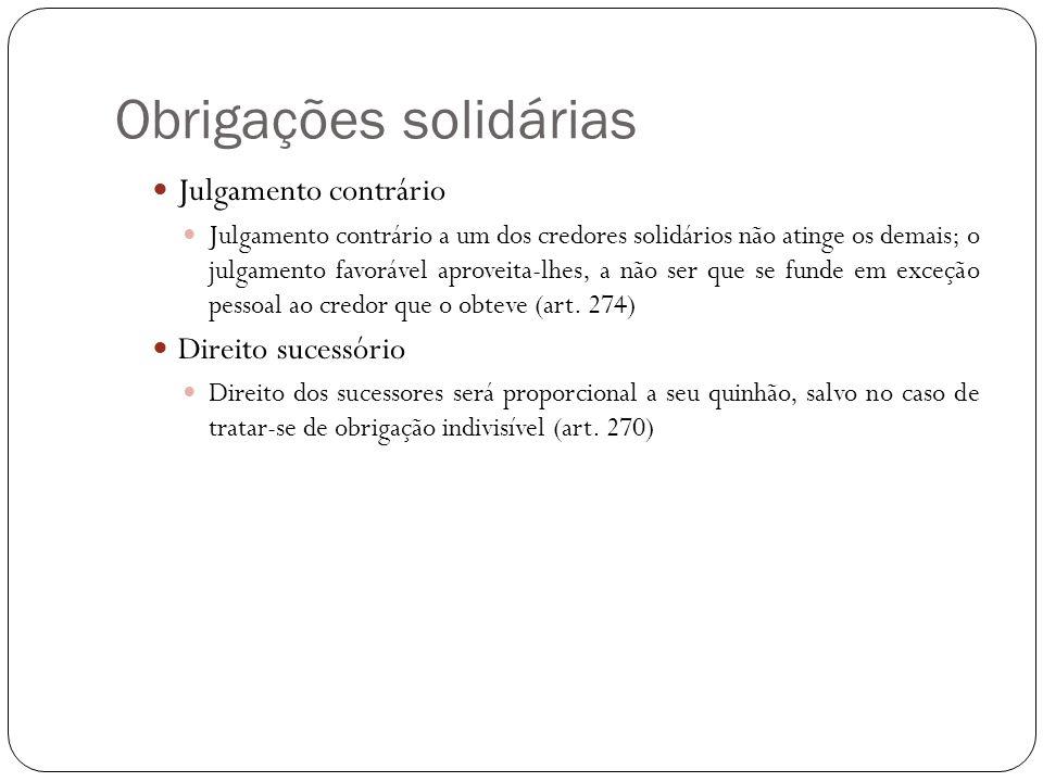 Obrigações solidárias Julgamento contrário Julgamento contrário a um dos credores solidários não atinge os demais; o julgamento favorável aproveita-lh