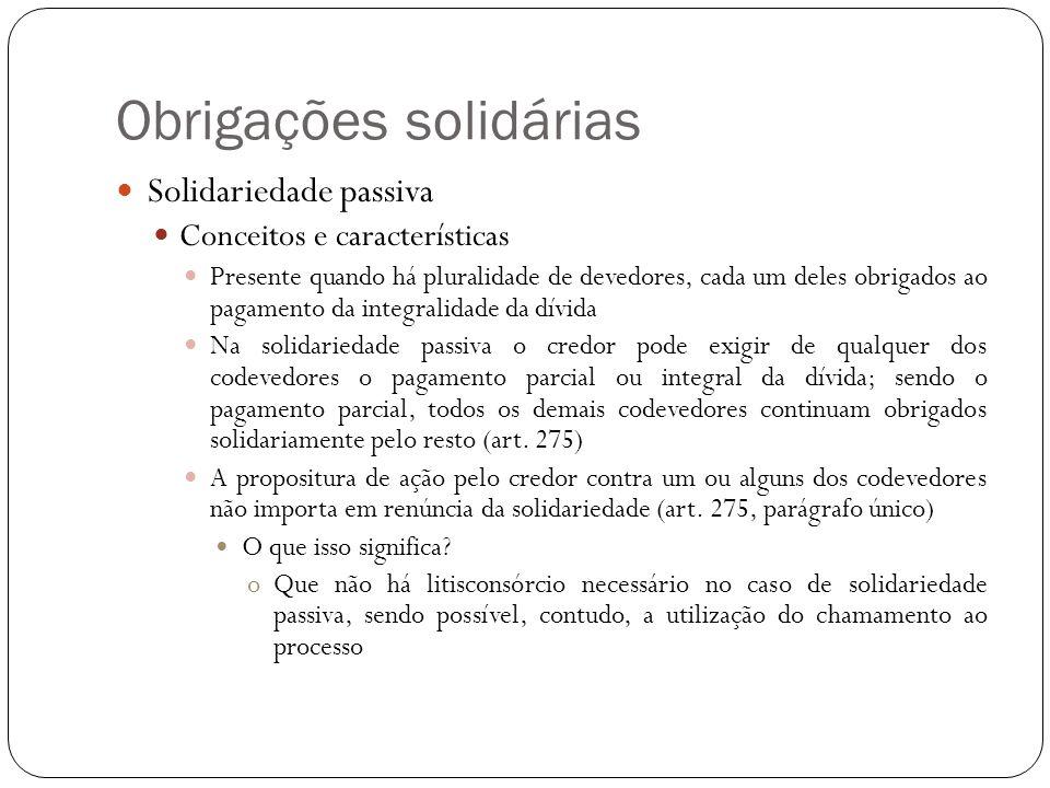 Obrigações solidárias Solidariedade passiva Conceitos e características Presente quando há pluralidade de devedores, cada um deles obrigados ao pagame