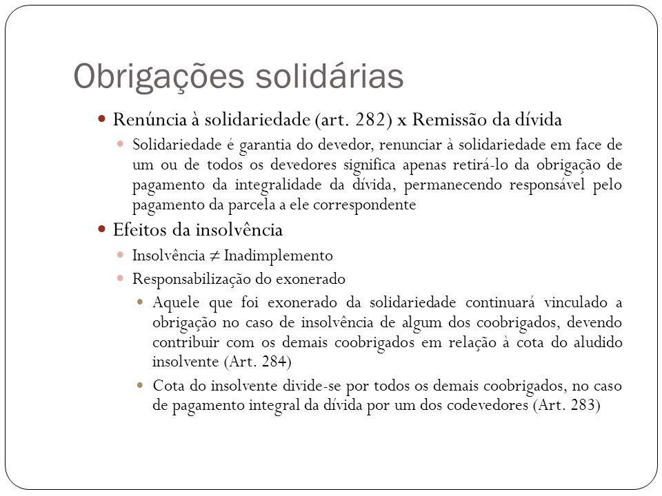 Obrigações solidárias Renúncia à solidariedade (art. 282) x Remissão da dívida Solidariedade é garantia do devedor, renunciar à solidariedade em face