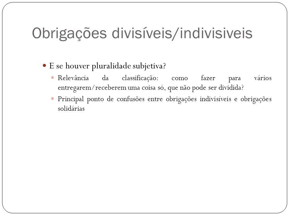 Obrigações divisíveis/indivisiveis E se houver pluralidade subjetiva? Relevância da classificação: como fazer para vários entregarem/receberem uma coi
