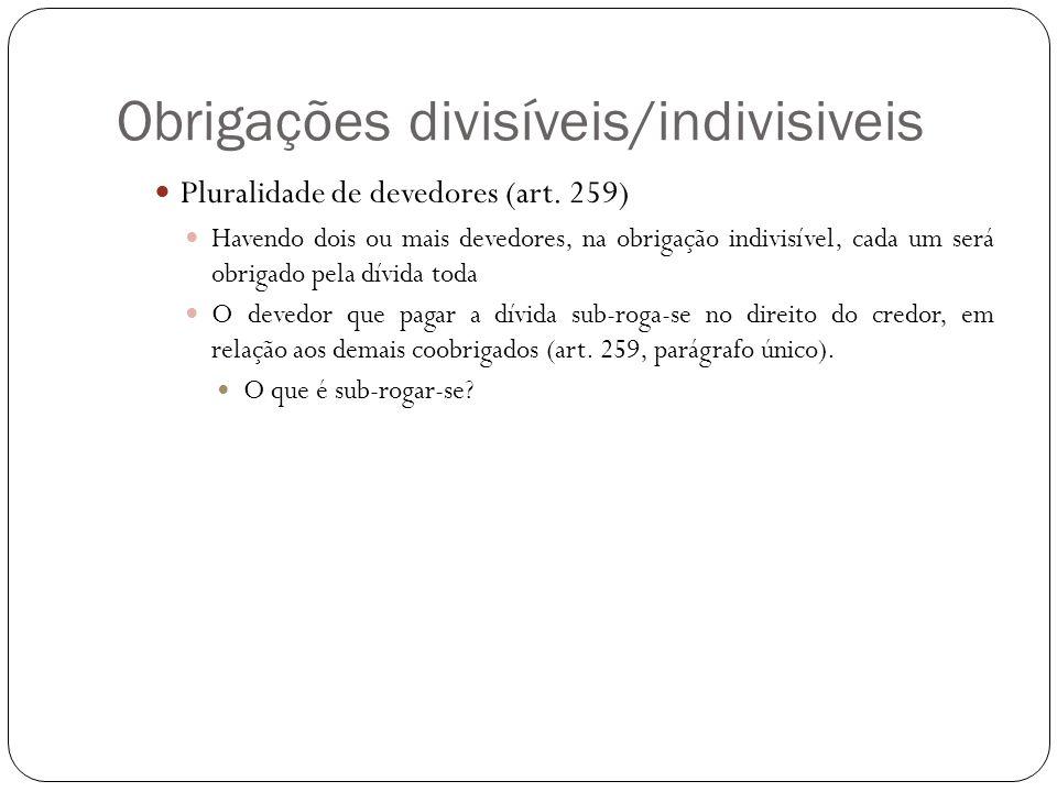 Obrigações divisíveis/indivisiveis Pluralidade de devedores (art. 259) Havendo dois ou mais devedores, na obrigação indivisível, cada um será obrigado