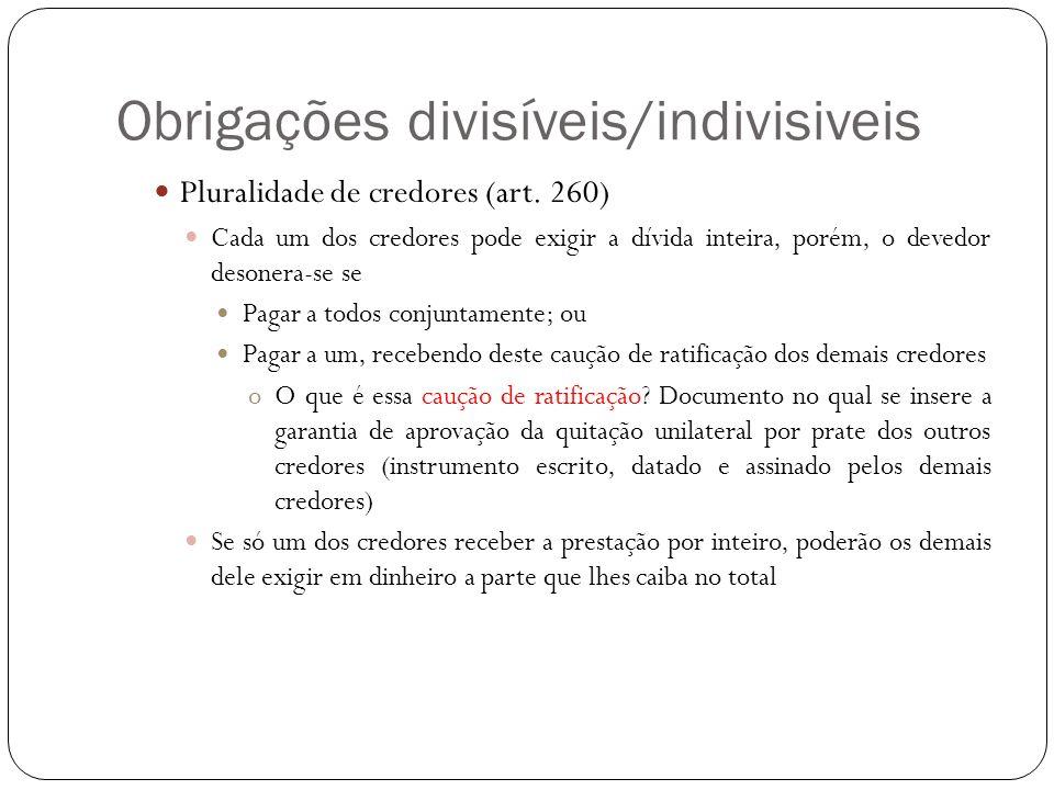 Obrigações divisíveis/indivisiveis Pluralidade de credores (art. 260) Cada um dos credores pode exigir a dívida inteira, porém, o devedor desonera-se
