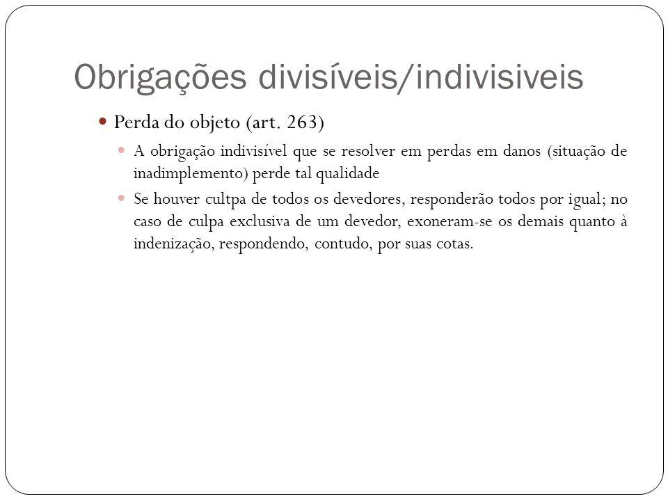 Obrigações divisíveis/indivisiveis Perda do objeto (art. 263) A obrigação indivisível que se resolver em perdas em danos (situação de inadimplemento)
